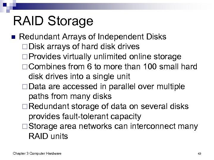 RAID Storage n Redundant Arrays of Independent Disks ¨ Disk arrays of hard disk