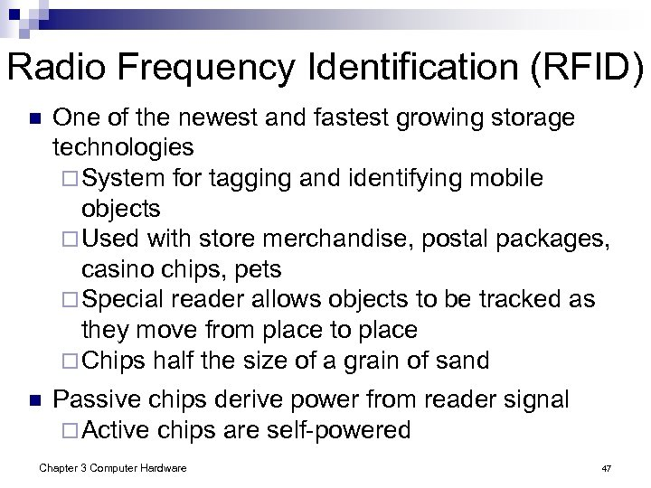 Radio Frequency Identification (RFID) n One of the newest and fastest growing storage technologies