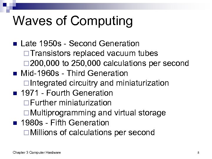 Waves of Computing n n Late 1950 s - Second Generation ¨ Transistors replaced