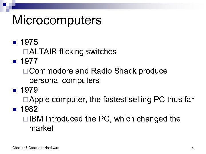 Microcomputers n n 1975 ¨ ALTAIR flicking switches 1977 ¨ Commodore and Radio Shack