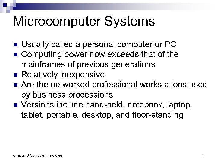 Microcomputer Systems n n n Usually called a personal computer or PC Computing power