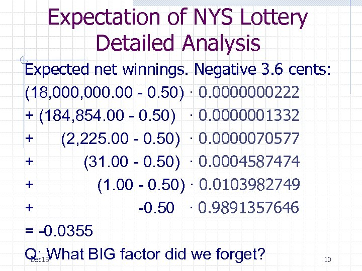 Expectation of NYS Lottery Detailed Analysis Expected net winnings. Negative 3. 6 cents: (18,