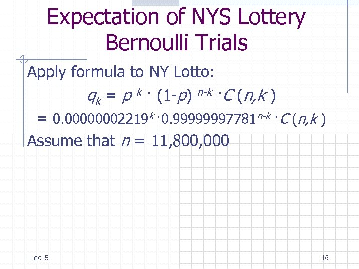 Expectation of NYS Lottery Bernoulli Trials Apply formula to NY Lotto: qk = p
