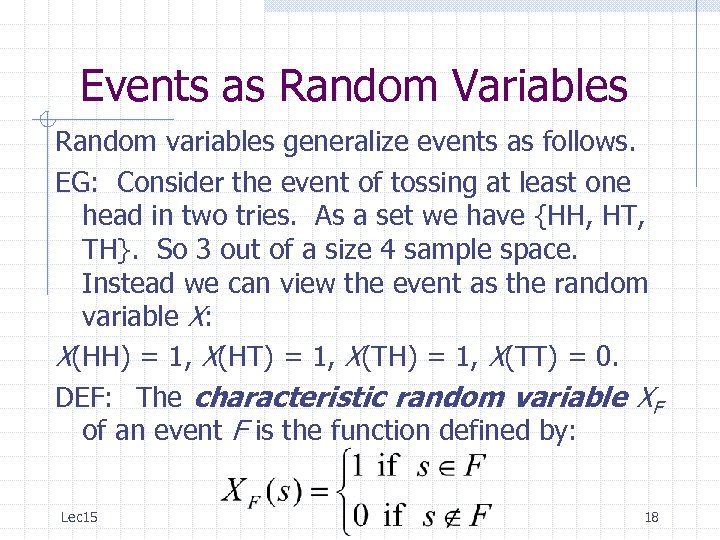 Events as Random Variables Random variables generalize events as follows. EG: Consider the event