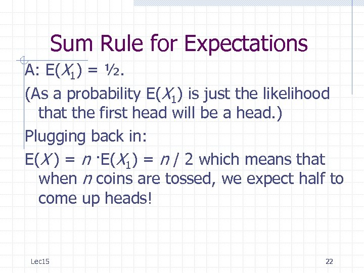 Sum Rule for Expectations A: E(X 1) = ½. (As a probability E(X 1)