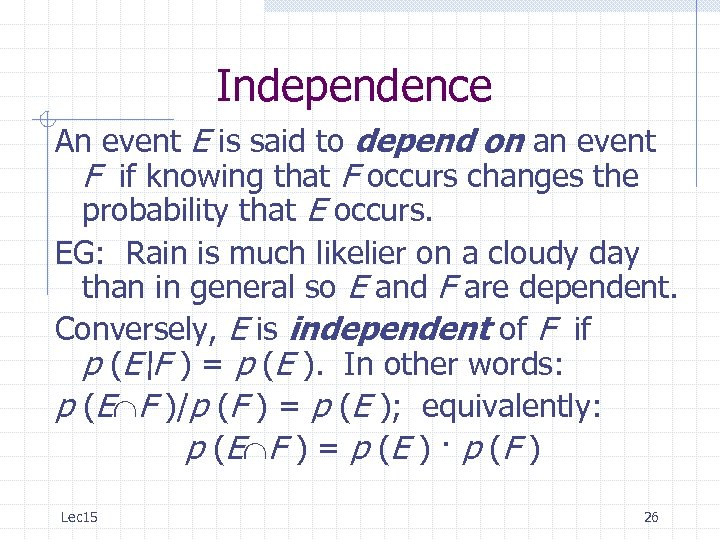Independence An event E is said to depend on an event F if knowing