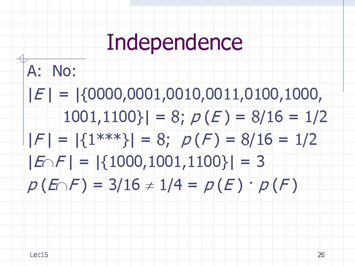 Independence A: No: |E | = |{0000, 0001, 0010, 0011, 0100, 1001, 1100}| =