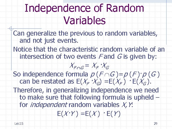 Independence of Random Variables Can generalize the previous to random variables, and not just