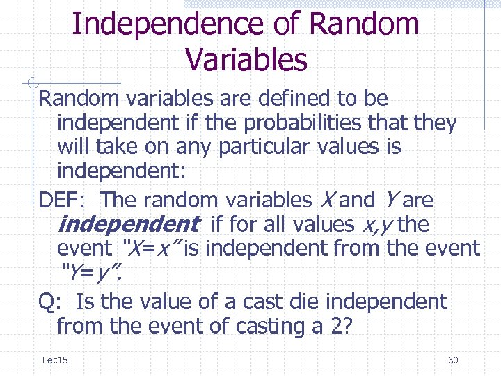 Independence of Random Variables Random variables are defined to be independent if the probabilities