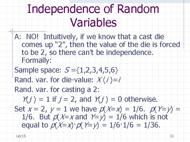 Independence of Random Variables A: NO! Intuitively, if we know that a cast die