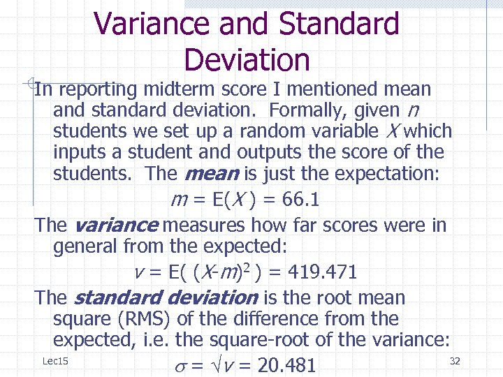 Variance and Standard Deviation In reporting midterm score I mentioned mean and standard deviation.