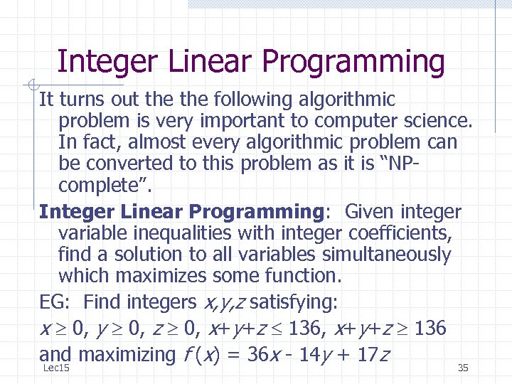 Integer Linear Programming It turns out the following algorithmic problem is very important to