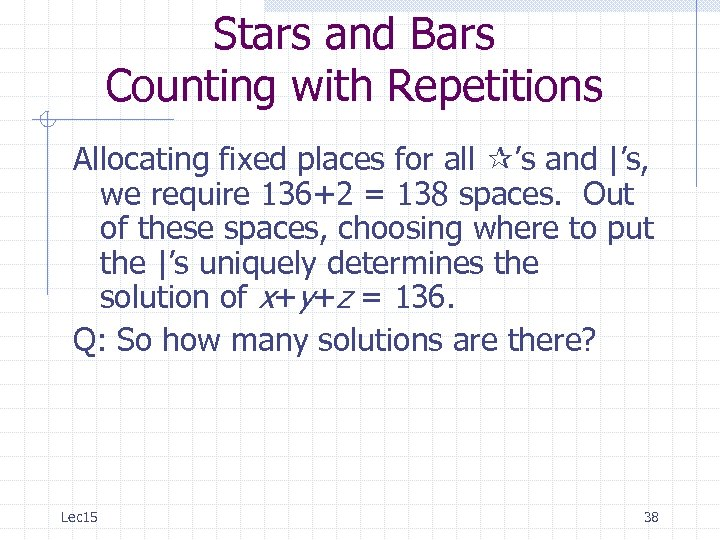 Stars and Bars Counting with Repetitions Allocating fixed places for all 's and |'s,