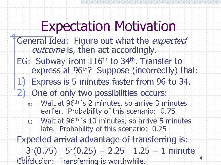 Expectation Motivation General Idea: Figure out what the expected outcome is, then act accordingly.