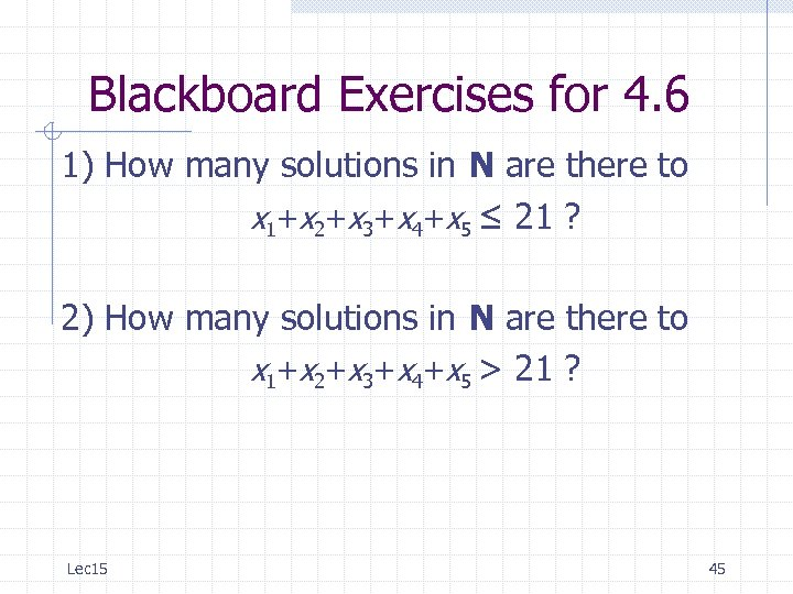 Blackboard Exercises for 4. 6 1) How many solutions in N are there to