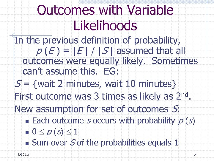 Outcomes with Variable Likelihoods In the previous definition of probability, p (E ) =