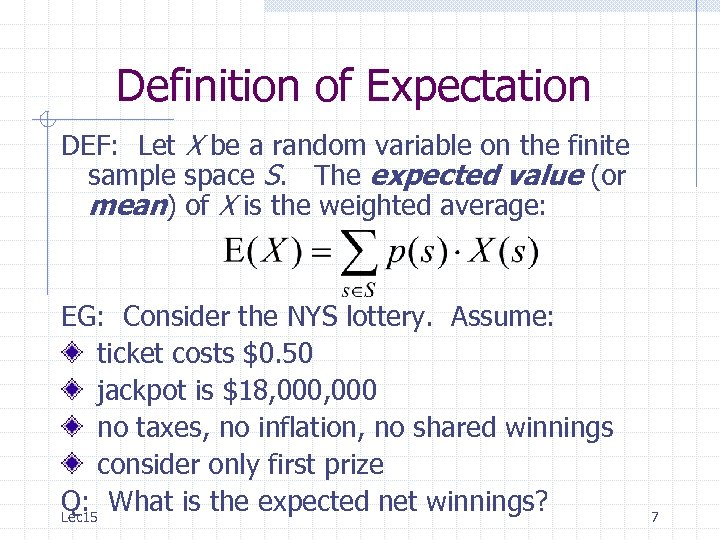 Definition of Expectation DEF: Let X be a random variable on the finite sample