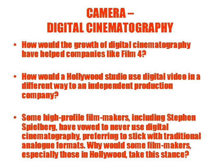 CAMERA – DIGITAL CINEMATOGRAPHY • How would the growth of digital cinematography have helped