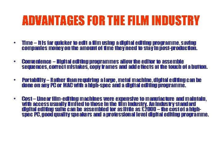 ADVANTAGES FOR THE FILM INDUSTRY • Time – It is far quicker to edit