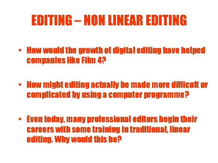 EDITING – NON LINEAR EDITING • How would the growth of digital editing have