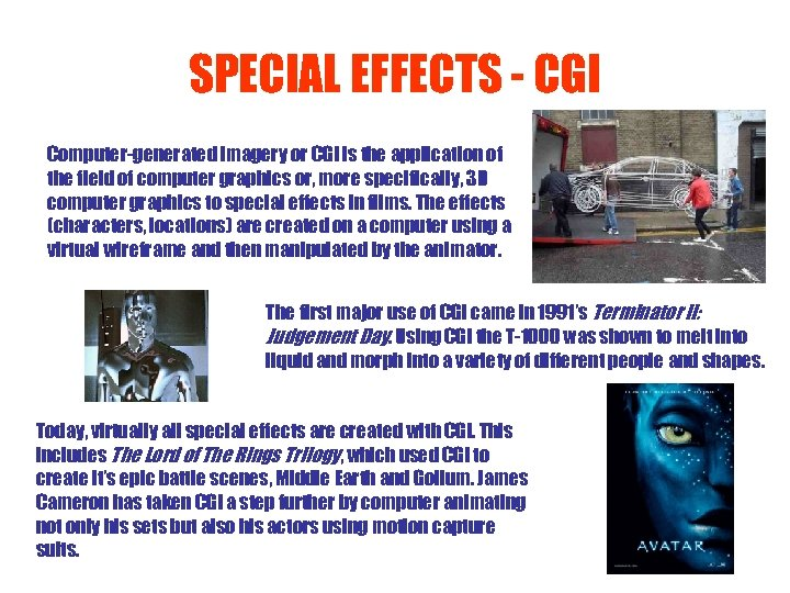 SPECIAL EFFECTS - CGI Computer-generated imagery or CGI is the application of the field