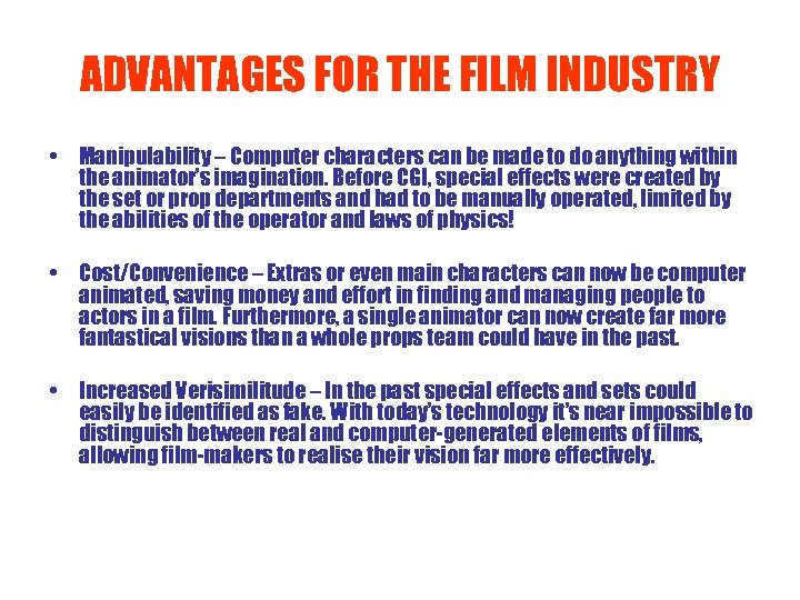 ADVANTAGES FOR THE FILM INDUSTRY • Manipulability – Computer characters can be made to