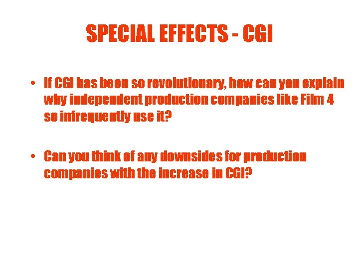 SPECIAL EFFECTS - CGI • If CGI has been so revolutionary, how can you