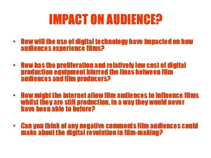 IMPACT ON AUDIENCE? • How will the use of digital technology have impacted on
