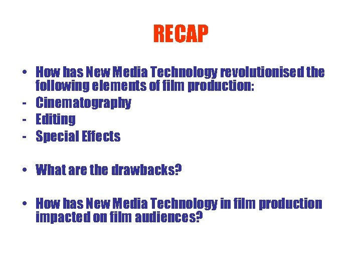 RECAP • How has New Media Technology revolutionised the following elements of film production: