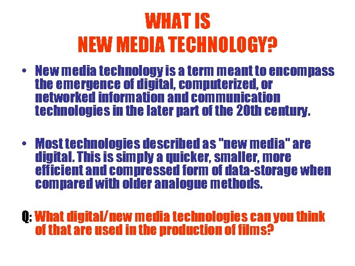WHAT IS NEW MEDIA TECHNOLOGY? • New media technology is a term meant to