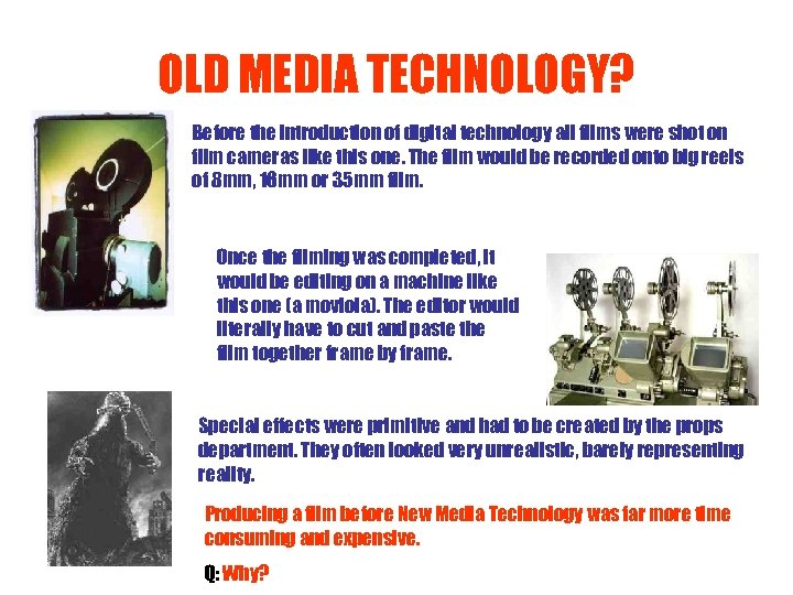 OLD MEDIA TECHNOLOGY? Before the introduction of digital technology all films were shot on