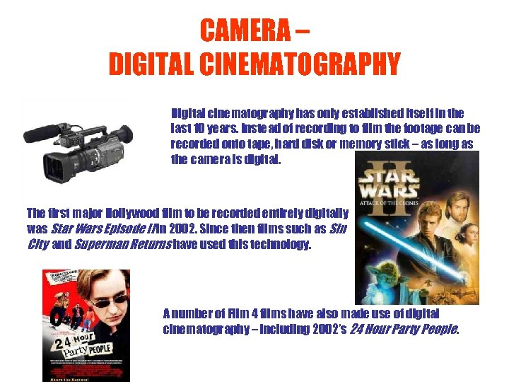 CAMERA – DIGITAL CINEMATOGRAPHY Digital cinematography has only established itself in the last 10
