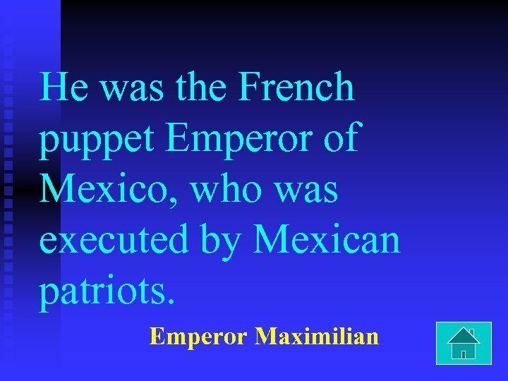 He was the French puppet Emperor of Mexico, who was executed by Mexican patriots.