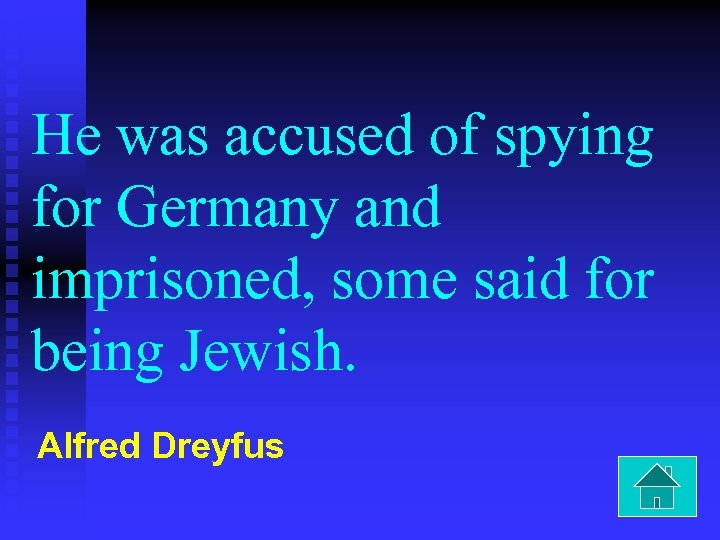 He was accused of spying for Germany and imprisoned, some said for being Jewish.
