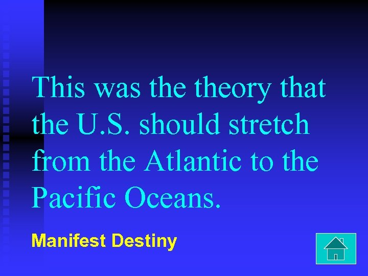 This was theory that the U. S. should stretch from the Atlantic to the