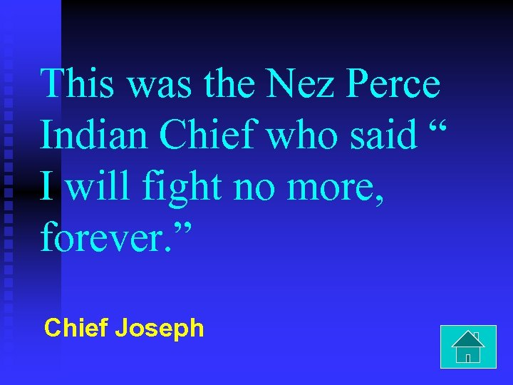 """This was the Nez Perce Indian Chief who said """" I will fight no"""