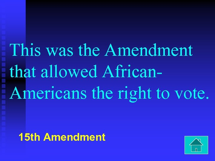 This was the Amendment that allowed African. Americans the right to vote. 15 th