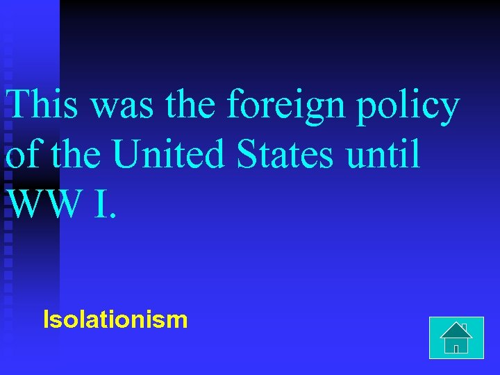 This was the foreign policy of the United States until WW I. Isolationism