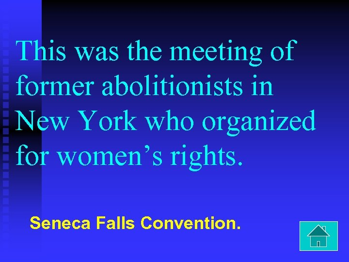 This was the meeting of former abolitionists in New York who organized for women's