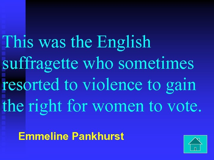 This was the English suffragette who sometimes resorted to violence to gain the right