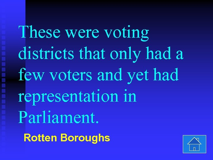 These were voting districts that only had a few voters and yet had representation