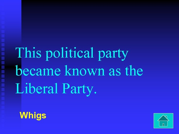 This political party became known as the Liberal Party. Whigs