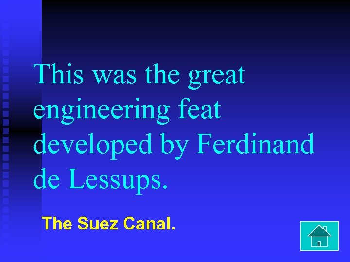 This was the great engineering feat developed by Ferdinand de Lessups. The Suez Canal.