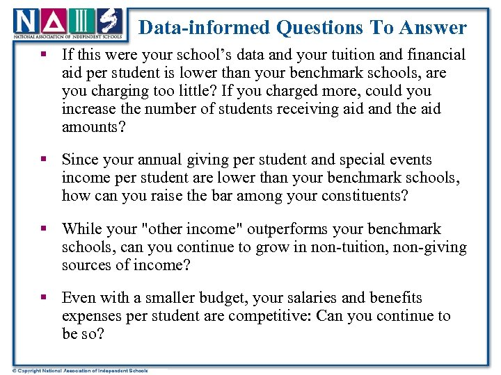 Data-informed Questions To Answer § If this were your school's data and your tuition