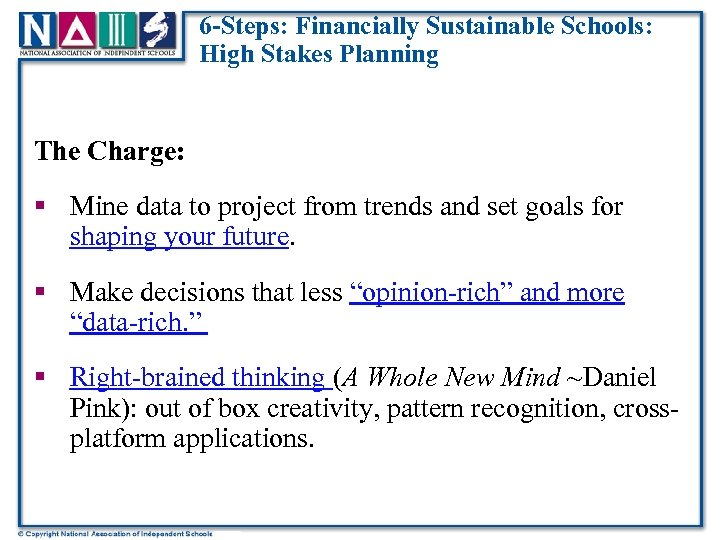 6 -Steps: Financially Sustainable Schools: High Stakes Planning The Charge: § Mine data to