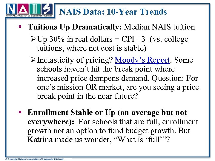 NAIS Data: 10 -Year Trends § Tuitions Up Dramatically: Median NAIS tuition ØUp 30%