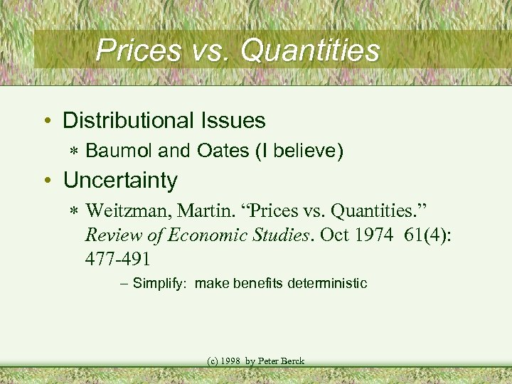 Prices vs. Quantities • Distributional Issues * Baumol and Oates (I believe) • Uncertainty