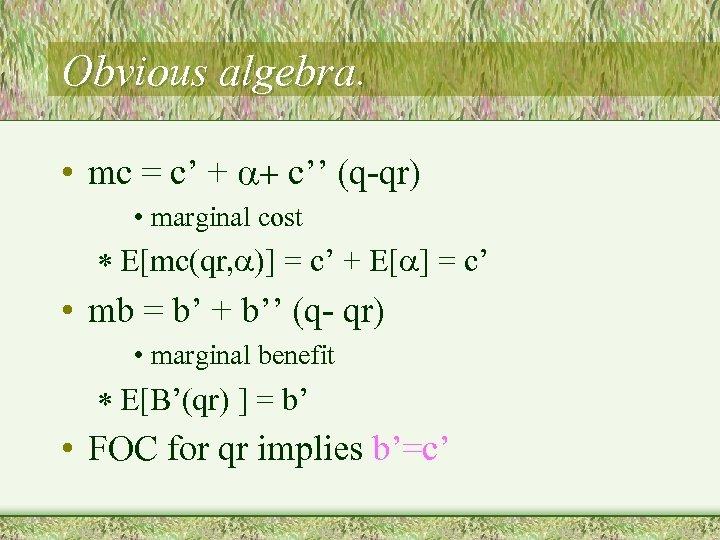 Obvious algebra. • mc = c' + a+ c'' (q-qr) • marginal cost *