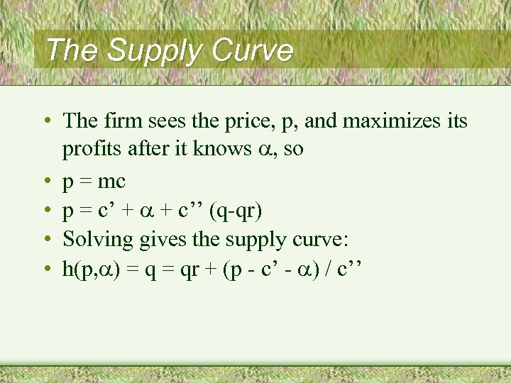 The Supply Curve • The firm sees the price, p, and maximizes its profits