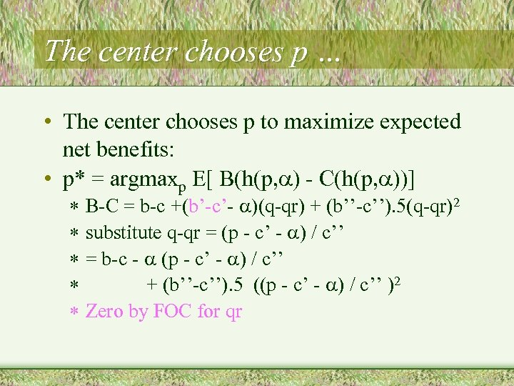 The center chooses p … • The center chooses p to maximize expected net